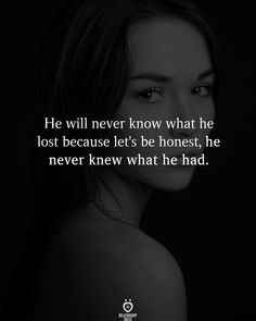 He will never know what he lost because let's be honest, he never knew what he had. Happy Quotes, Me Quotes, Go It Alone, Relationship Rules, Your Man, Never, Lost, Let It Be, Happiness Quotes