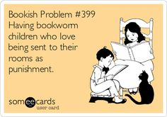 My mom would take my books away as punishment, so, yea, evil loophole.