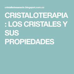 CRISTALOTERAPIA: LOS CRISTALES Y SUS PROPIEDADES
