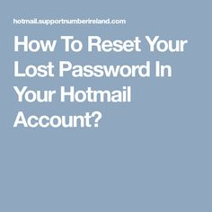 How To Reset Your Lost Password In Your Hotmail Account?