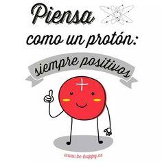 Empieza el lunes con energía positiva y tendrás una semana como la de un protón ;)    También te puede interesar: Hoy tengo el corazón contento Ponte las pilas Hábitos que nos impiden ser felices