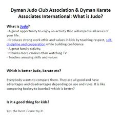 Dyman Judo Club Association & Dyman Karate Associates International: What is Judo? - A great opportunity to enjoy an activity that will improve all areas of your life. Main Site: http://www.dymanjudoclub.com/