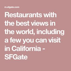 Restaurants with the best views in the world, including a few you can visit in California - SFGate