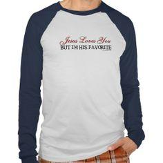 Jesus Loves You Favorite Tee Shirt Jesus Loves You - But I'm His Favorite - Christian Humor