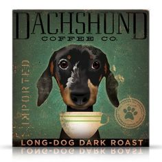 Dachshund Coffee Company original graphic art on canvas - apparently the artist met our caffeine fiend, Abby Dabs.