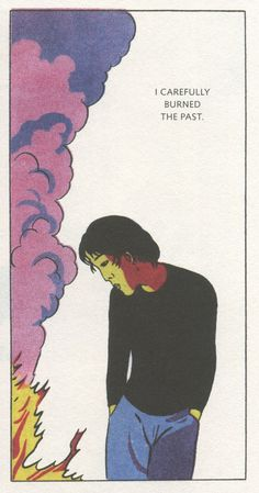 "Carefully burning the past... (Seiichi Hayashi, from ""Dwelling in Flowers"")"