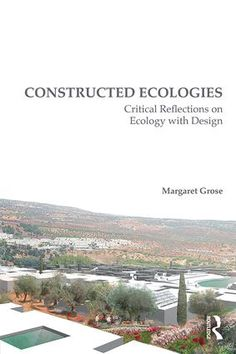 Constructed Ecologies: Critical Reflections on Ecology with Design (Paperback) book cover