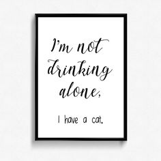 I'm not drinking alone, I have a cat, printable, wall art, home decor, funny, cat lady, wine, poster, gift, for her, printable decor, art by SBGraphicsCo on Etsy