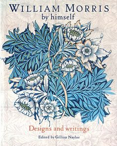 "Book Cover: William Morris, edited by Gillian Naylor. ""William Morris by himself: Designs and writings"". (first published October Art Nouveau, Art Deco, William Morris Patterns, William Morris Art, Textiles, Pre Raphaelite, Motif Floral, Of Wallpaper, Designer Wallpaper"