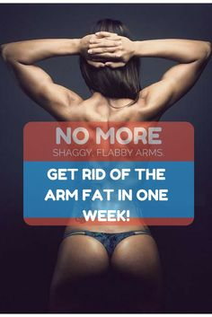 NO MORE SHAGGY, FLABBY ARMS ~~ EFFECTIVE EXERCISES TO GET RID OF THE ARM FAT IN ONE WEEK!