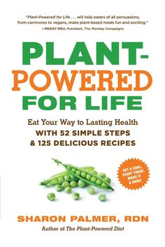 Plant-Powered for Life: Eat Your Way to Lasting Health With 52 Simple Steps & 125 Delicious Recipes