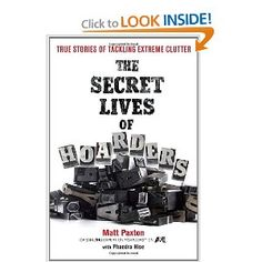 The Secret Lives of Hoarders: True Stories of Tackling Extreme Clutter: Matt Paxton, Phaedra Hise: Amazon.com: Books