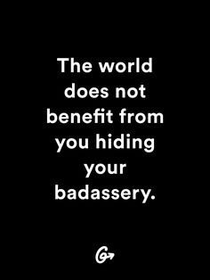 The world does not benefit from you hiding your badassery. http://greatist.com/live/you-should-stand-out