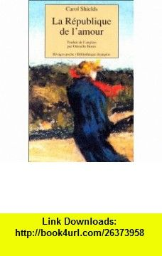 La r�publique de lamour (9782869309463) Carol Shields , ISBN-10: 2869309465  , ISBN-13: 978-2869309463 ,  , tutorials , pdf , ebook , torrent , downloads , rapidshare , filesonic , hotfile , megaupload , fileserve