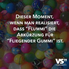 """Dieser Moment, wenn man realisiert, dass """"Flummi"""" die Abkuerzung fuer """"Fliegender Gummi"""" ist. - VISUAL STATEMENTS®"""