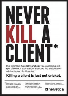 never kill a client.