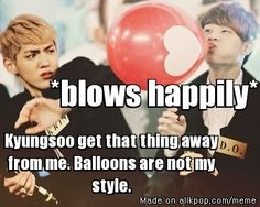 LOL. OPPA just tell me what is your style...but when i Think a litlle after so...is ballons not my style either;)