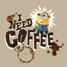 """Despicable Me. Minion """"I need coffee"""" lol this is totally me!"""
