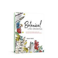 Botanical Line Drawing: 200 Step-by-Step Flowers, Leaves, Cacti & Other Items Found in Nature