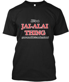 It's A Jai Alai Thing Black T-Shirt Front - This is the perfect gift for someone who loves Jai-Alai. Thank you for visiting my page (Related terms: It's a Jai-Alai thing, you wouldn't understand,I Love,Love Jai-Alai,I Love Ithf Table Hockey ,Ithf T ...)