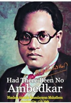 Had There Been No Ambedkar Bhimrao Ramji Ambedkar April 1891 – 6 December also known as Babasaheb Ambedkar, was an Indian jurist, economist, India Independence, Law And Justice, Constitution, Politics, English, History, World, Books, Art