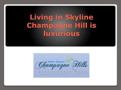 Skyline Champagne Hill is a very advanced and famous project of Skyline Construction Bangalore.