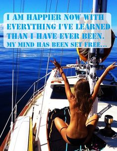 I am happier now with everything I've learned than I have ever been. My mind has been set free... beach quote