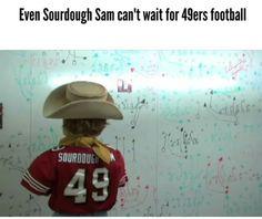 EVEN SOURDOUGH SAM CAN'T WAIT FHR 49ER FOOTBALL