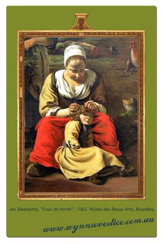 Thanks to the noted Flemish painter, Jan Siberechts, we can further confirm that parents, even back then, were tending to one of life's pesky nuisances much the same as we do today.  http://www.wynnsoverlice.com.au