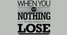 When you got nothing, you got nothing to lose. (Bob Dylan - Like A Rolling Stone) Music Song lyrics Song Quotes, Music Quotes, Best Quotes, Famous Quotes, Favorite Quotes, Change Quotes, Quotes To Live By, Bob Dylan Lyrics, Quotes About Change