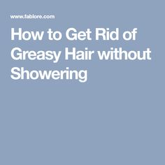 How to Get Rid of Greasy Hair without Showering