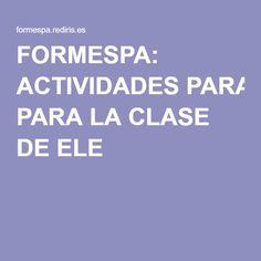 FORMESPA: ACTIVIDADES PARA LA CLASE DE ELE
