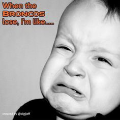 These are all Cry Baby Pictures. Mostly babies cry when they feel hungry they start crying. So we capture some images related to the cry baby. When baby cry then we understand what wrong with o… Denver Broncos Baby, Go Broncos, Broncos Fans, Bronco Football, Cry Baby Pictures, Worst Baby Names, Funny Definition, Giving Up On Life, Peyton Manning