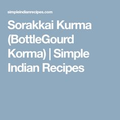 Sorakkai Kurma (BottleGourd Korma) | Simple Indian Recipes