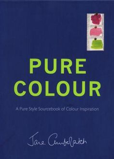 Pure Colour : a pure style sourcebook of colour inspiration  / Jane Cumberbatch.