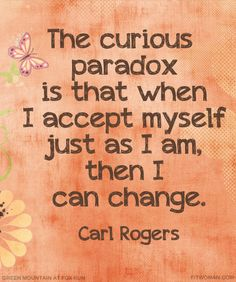 Could Achieving a #HealthyWeight Be That Simple?  #MotivationalQuote: The curious paradox is that when I accept myself just as I am, then I can change ~ Carl Rogers