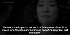 He took little pieces of me and I promised myself I would never feel that way again -Grey's Anatomy