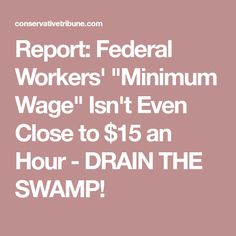 """Report: Federal Workers' """"Minimum Wage"""" Isn't Even Close to $15 an Hour - DRAIN THE SWAMP!"""