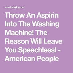 Throw An Aspirin Into The Washing Machine! The Reason Will Leave You Speechless! - American People