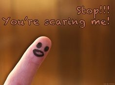 Stop!!!  You're scaring me!