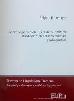 Morfologia verbale dei dialetti lombardi nor-orientali nel loro contesto geolinguistico / Brigitte Rührlinger - Strasbourg : Editions de linguistique et de philologie, cop. 2015