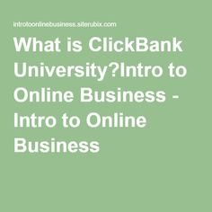 What is ClickBank University?Intro to Online Business - Intro to Online Business