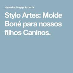Stylo Artes: Molde Boné para nossos filhos Caninos.