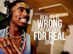 reality is wrong; dreams are for real