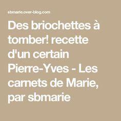 Des briochettes à tomber! recette d'un certain Pierre-Yves - Les carnets de Marie, par sbmarie