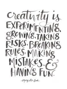 Creativity is experimenting, growing, taking risks, breaking rules, making mistakes, and having fun   Mary Lou Cook   Creative inspiration   Creativity Quotes