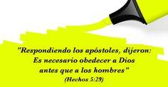 Respondiendo los apóstoles, dijeron: Es necesario obedecer a Dios antes que a los hombres (Hch 5:29)