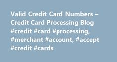 Valid Credit Card Numbers – Credit Card Processing Blog #credit #card #processing, #merchant #account, #accept #credit #cards http://sudan.remmont.com/valid-credit-card-numbers-credit-card-processing-blog-credit-card-processing-merchant-account-accept-credit-cards/  # MICROSOFT ONLINE PROMOTION AWARD SCAM says: Here's an email that just came in – people are so desperate these days that they'll buy just about everything… This is to inform you that we have been waiting to hear from you in…