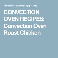 CONVECTION OVEN RECIPES: Convection Oven Roast Chicken