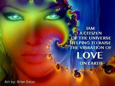 I am a citizen of the universe, helping to raise the vibration of love on Earth. Starseeds, it's time to wake up!